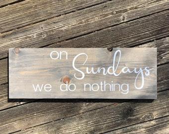 On Sundays We Do Nothing Wood Sign
