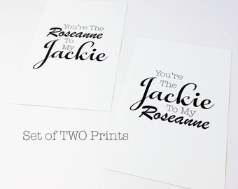 Download - Set of 2 Roseanne TV Show - Digital Download - You're The Roseanne To My Jackie Quote - You're The Jackie To My Roseanne