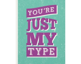 You're Just My Type Greetings Card