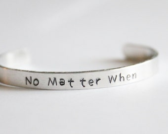 Cuff Bracelet, No Matter When, Hand Stamped Jewelry, Long Distance Friendship Gift, Aluminum Cuff, Cuff Jewelry, No Matter Jewelry Gift