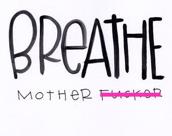 Breathe, motherf*cker