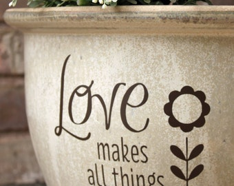 DIY Flower Pot Decal / Love Makes All Things Grow / Spring Gift Idea / Planter Garden Decor / Mothers Day Gift