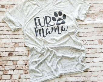 Fur Mama Shirt, Animal Lovers T Shirt, Dog Mom, Cat Mom, Gifts for Dog Lover, Gifts for Cat Moms,