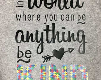 In a world where you can be anything - Be Kind, Autism Shirt