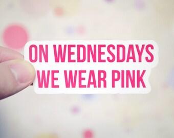 On Wednesdays We Wear Pink Sticker - Mean Girls Sticker - Laptop Car and Notebook Stickers - Funny Movie Sticker - S108