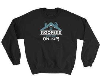 Roofers Do It Best On Top Outdoor Workers Gifts Crewneck Sweatshirt