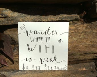 Wander where the wifi is weak, quote | 5 x 5 Hand lettered original piece