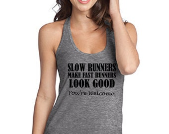 Slow Runners Make Fast Runners look Good Soft Tri-Blend Racer Back , Funny Humor Novelty Shirt Saying ,Juniors Racer Back Shirt Saying
