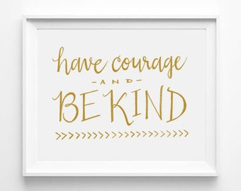 Have Courage and Be Kind, Cinderella, Nursery Art, Calligraphy, Typography Poster Print, Word Art, Quote, Gold