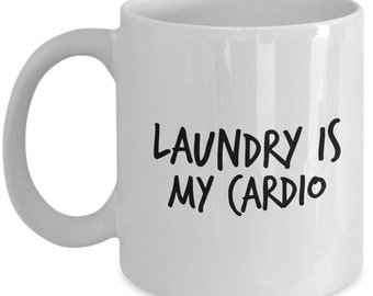 Laundry is My Cardio Mug - Funny Gift for Your Favorite Stay-At-Home Mom or Overworked Homemaker