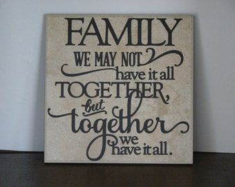 Family we may not have it all together but together we have it all.Decorative Tile plaque, saying. gift