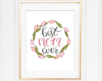 Best Mom Ever-Gift For Mom-Mom Birthday-Best Mom Ever Gift-Mom Printable-Mom Wall Art-Best Mom Floral-Mothers Day Decor