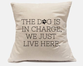 "100% Cotton Canvas Pillow Case ""The Dog Is In Charge We Just Live Here"" Pillow Dog Pillow Dog Lover Pillow Funny Dog Pillow Paw Print PIllow"