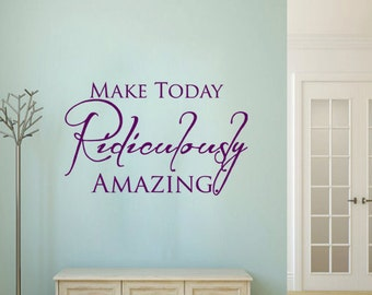 Make TODAY RIDICULOUSLY AMAZING vinyl wall art sticker decal home decor