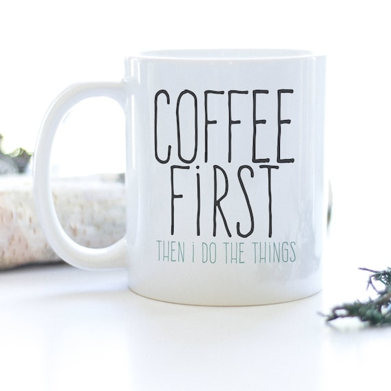 Coffee First then I do the things Mug | christmas, gift, holiday, customer, rodan and fields