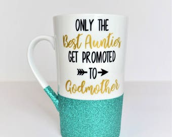 Only the Best Aunties get promoted to Godmother // Godmother Gift // Godmother Mug // Godmother Cup  //  Auntie Godmother Gift