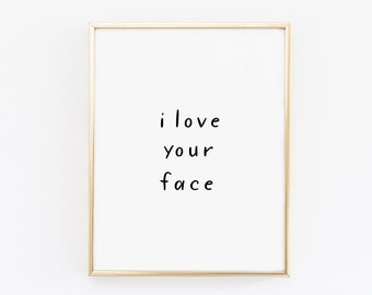 Printable Quote I love your face Inspirational quote Apartment Decor Scandinavian Print Motivational print Minimal wall decor Printable art