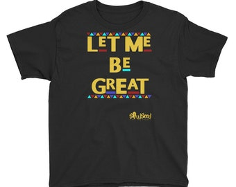 Let Me Be Great T-Shirt (Youth)