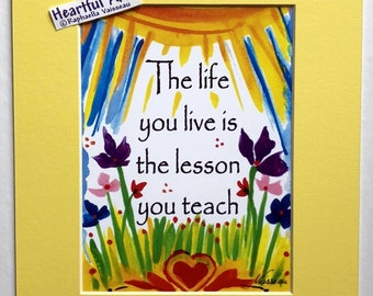 LIFE You LIVE is Lesson 8x10 Teacher Appreciation Inspirational Thank You Mindfulness Motivation Values Heartful Art by Raphaella Vaisseau
