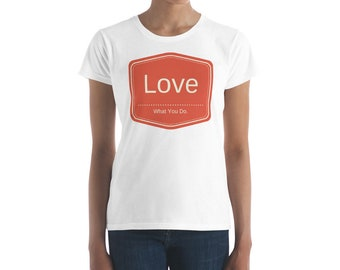 Love What You Do - Women's short sleeve t-shirt