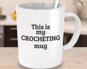 This is my Crocheting Mug - Crafty Coffee Mug - Craft Group Mug Gifts for Friends Gifts Under 25 Crochet Gift Ideas