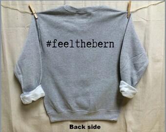 Add #feelthebern to the Back of any Tshirt or Sweatshirt for 5 bucks! USA. Bernie for President. BERNIE Sanders 2016.