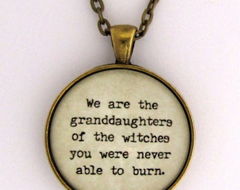 We Are The Granddaughters of the Witches You Were Never Able To Burn Feminist Womens Quote Pendant Necklace Keychain Key Chain Jewelry
