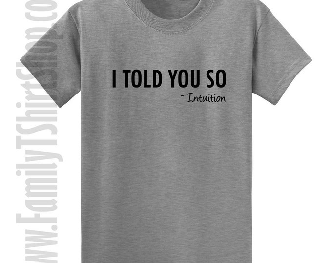 I Told You So - Intuition T-shirt