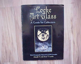 Vintage Locke Art Glass A guide for Collectors With Photographic Illustrations of 190 Examples, 1987 Paperback Reference Book