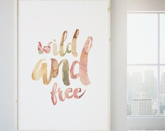 Wall Art Nursery Print, Girls Room Decor, Motivational Art, Feminine Wall Art, Childrens print Romantic Print Wild And Free Print Larger