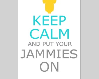 Keep Calm and Put Your Jammies On - 5x7 Nursery Quote Print - CHOOSE YOUR COLORS - Shown in Aqua, Gray, and Yellow