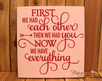 First we had each other then we had you now we have everything hanging wood sign