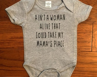 Ain't a woman alive that could take my mamas place onesie