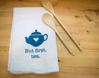 Flour Sack Tea Towel: But First, Tea Hand Screen Printed