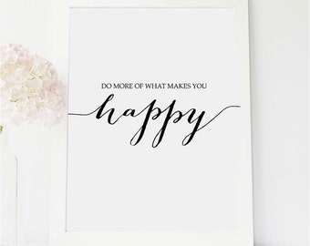 PRINTABLE Art Do More of What Makes You HAPPY Print Inspirational Quote Motivational Poster Wall Art Modern Calligraphy Minimalist Download