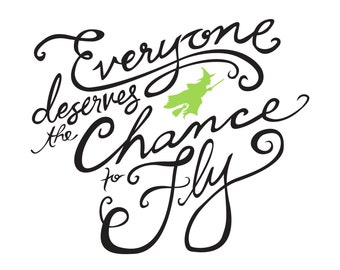 Everyone Deserves the Chance to Fly Wicked Print // Instant Digital Download