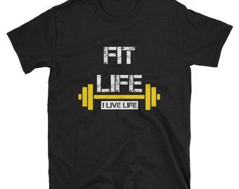 FIT LIFE Shirt | I Live Life Motivational Gym Workout T-shirt Womens Shirts Womens Gift Mens Gift Mens Shirts Short-Sleeve Unisex T-Shirt