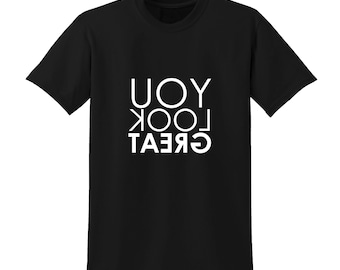 YOU LOOK GREAT Slogan Tshirt Funny Positive Message Clever Mirror Image