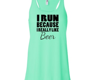 I Run Because I Really Like Beer Flowy Tank Top. Running Tank Top. Fitness Tank. Workout Tank Top. Funny Womens Tank Top D38