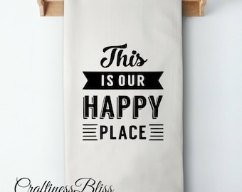 This Is Our Happy Place Flour Sack Kitchen Dish Towel Tea Towel Cottage Chic Rustic Decor