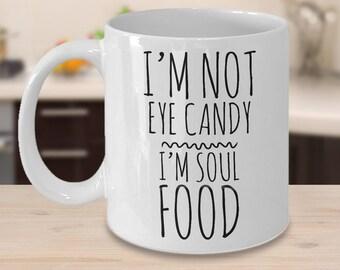 Cute Mugs for Friends - Cute Mugs for Her - Cute Gifts Ideas - Sassy Mug - I'm Not Eye Candy I'm Soul Food Coffee Mug Ceramic Tea Cup Gift