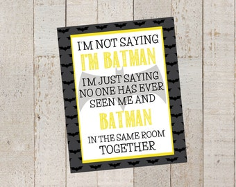 Batman Sign- I'm not saying I 'm Batman Sign- Always be yourself unless you can be batman sign- Boys Room Decor- Super Hero