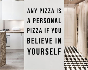 Any pizza is a personal pizza if you believe in yourself Wall Quote, Large Funny Food Quote Typography Wall Decal Letters WAL-2316