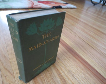 """1902 """"THE MAID At ARMS"""" By Robert W. Chambers Green Hardcover 343 Page Novel With Illustrations"""