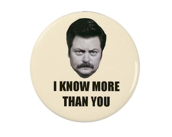 I know more than you - Ron Swanson -  Badge/Fridge Magnet/Keyring - Parks and Recreation -  Pin Back Badge