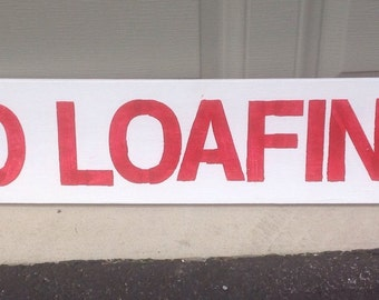 No Loafing hand painted sign