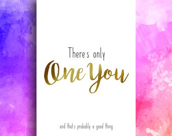 There's only one you (and that's probably a good thing)- Instant download, print and frame at home