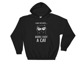 Cat sweater cat hoodie Cat shirt cat shirts cat lady gifts - I was the boss until I got a cat Hoodie