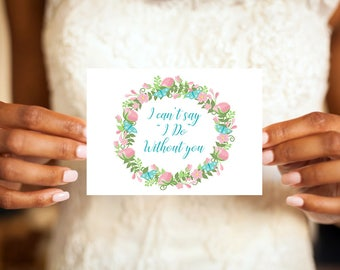 I can't say I Do, without you, Will you be my, Bridesmaid card,Ask Bridesmaid,Asking Bridesmaid,Maid of Honor,Wedding Card,Wedding Attendant