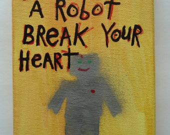 Don't Let A Robot Break Your Heart - NayArts